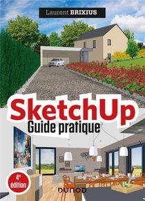 Sketchup ; Guide Pratique (4e Edition)
