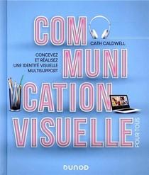 Communication Visuelle Pour Tous ; Concevez Et Realisez Une Identite Visuelle Multisupport