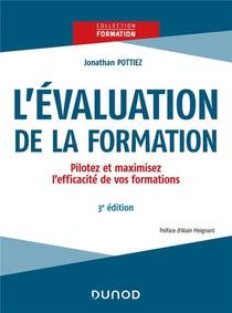 L'evaluation De La Formation : Pilotez Et Maximisez L'efficacite De Vos Formations (3e Edition)