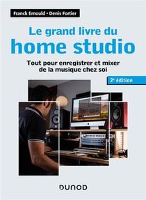 Le Grand Livre Du Home Studio ; Tout Pour Enregistrer Et Mixer De La Musique Chez Soi (2e Edition)