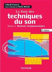 Le Livre Des Techniques Du Son T.1 ; Notions Fondamentales (5e Edition)