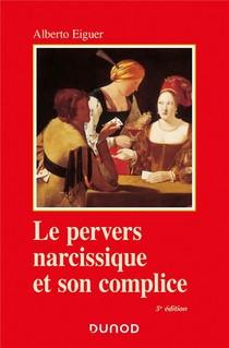 Le Pervers Narcissique Et Son Complice (5e Edition)