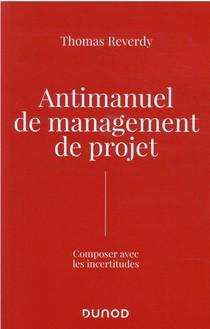Antimanuel De Management De Projet : Composer Avec Les Incertitudes