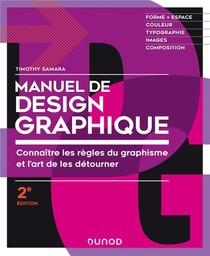 Manuel De Design Graphique ; Connaitre Les Regles Du Graphisme Et L'art De Les Detourner (2e Edition)