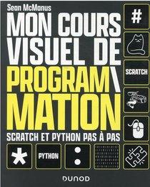 Mon Cours Visuel De Programmation : Scratch Et Python Pas-a-pas