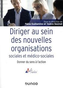 Diriger Au Sein Des Nouvelles Organisations Sociales Et Medico-sociales ; Donner Du Sens A L'action