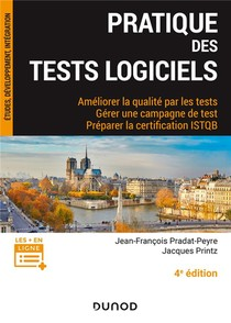 Pratique Des Tests Logiciels ; Ameliorer La Qualite Par Les Tests, Gerer Une Campagne De Test ; Preparer La Certification Istqb (4e Edition)