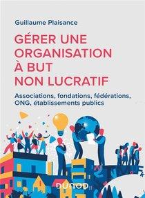 Gerer Une Organisation A But Non Lucratif : Associations, Fondations, Federations, Ong, Etablissements Publics