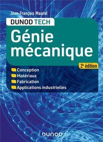 Genie Mecanique ; Conception, Materiaux, Fabrication, Applications Industrielles (2e Edition)