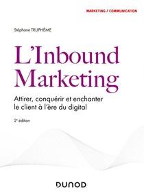 L'inbound Marketing : Attirer, Conquerir Et Enchanter Le Client A L'ere Du Digital (2e Edition)