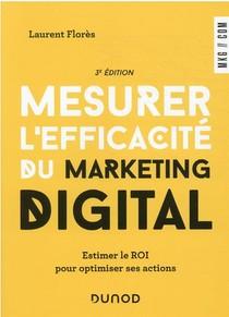 Mesurer L'efficacite Du Marketing Digital : Estimer Le Roi Pour Optimiser Ses Actions (3e Edition)