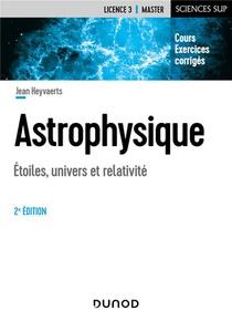 Astrophysique ; Etoiles, Univers Et Relativite (2e Edition)