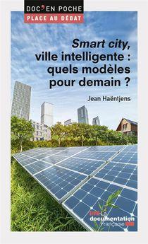 Smart Cities, Ville Intelligente : Quels Modeles Pour Demain ?