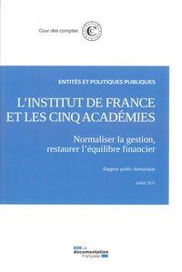 L'institut De France Et Les Cinq Academies - Normaliser La Gestion, Restaurer L'equilibre Financier