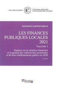 Les Finances Publiques Locales 2021, Fascicule 1 - Rapport Sur La Situation Financiere Et La Gestion