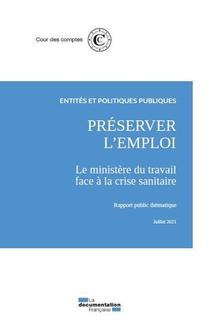 Preserver L'emploi - Le Ministere Du Travail Face A La Crise Sanitaire - Rapport Publique Thematique