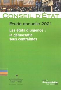Les Etats D Urgence. La Democratie Sous Contraintes - Etude Annuelle Du Conseil D'etat 2021