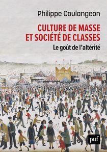 Culture De Masse Et Societe De Classes : Le Gout De L'alterite