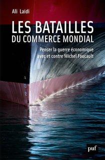 Les Batailles Du Commerce Mondial ; Penser La Guerre Economique Avec Et Contre Michel Foucault
