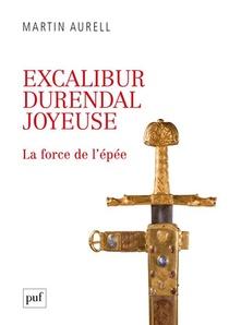 Excalibur, Durendal, Joyeuse : La Force De L'epee