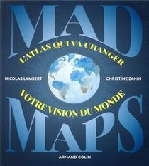 Mad Maps. L'atlas Qui Va Changer Votre Vision Du Monde