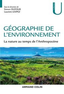Geographie De L'environnement ; La Nature Au Temps De L'anthropocene