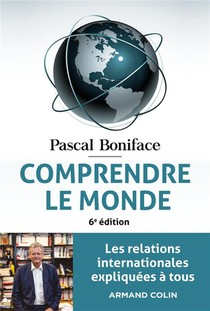 Comprendre Le Monde : Les Relations Internationales Expliquees A Tous (6e Edition)