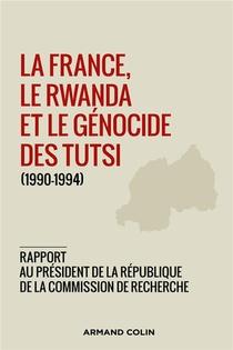 La France, Le Rwanda Et Le Genocide Des Tutsi (1990-1994)