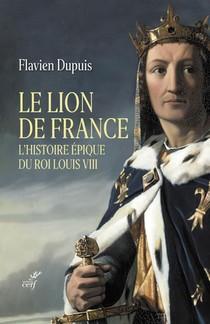 Le Lion De France : L'histoire Epique Du Roi Louis Viii