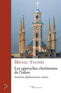Les Approches Chretiennes De L'islam ; Tensions, Deplacements, Enjeux