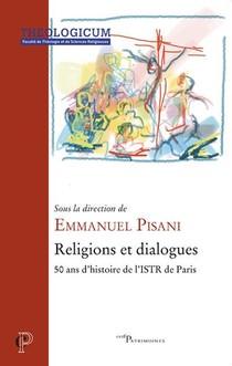 Religions Et Dialogues ; 50 Ans D'histoire De L'istr De Paris