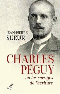 Charles Peguy Ou Les Vertiges De L'ecriture