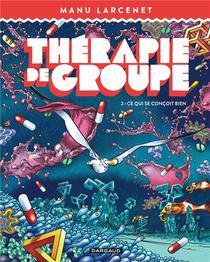 Therapie De Groupe T.2 ; Ce Qui Se Concoit Bien