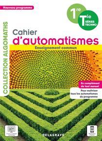 Cahier D'automatismes Maths : 1re, Terminale ; Technologiques Enseignement Commun ; Cahier Eleve (edition 2021)