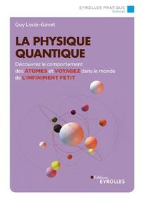 La Physique Quantique : Decouvrez Le Comportement Des Atomes Et Voyagez Dans Le Monde De L'infiniment Petit (2e Edition)