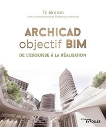 Archicad Objectif Bim ; De L'esquisse A La Realisation