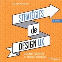 Strategies De Design Ux ; Accelerer L'innovation Et Reduire L'incertitude (2e Edition)