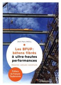Les Bfup : Betons Fibres A Ultra-haute Performances ; Dessiner, Calculer, Construire