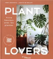 Plant Lovers ; Vivre Heureux Avec Les Plantes