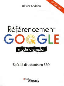 Referencement Google Mode D'emploi ; Special Debutants En Seo (5e Edition)