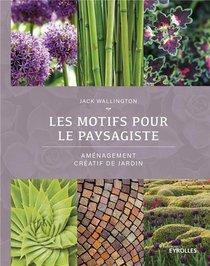 Les Motifs Pour Le Paysagiste ; Amenagement Creatif De Jardin