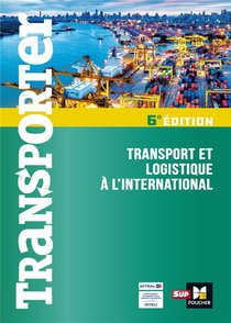 Transporter ; Transport Et Logistique A L'international (6e Edition)