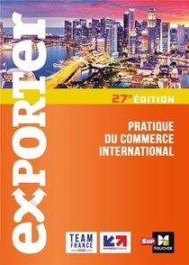 Exporter ; Pratique Du Commerce International (27e Edition)