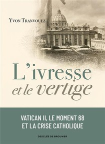 L'ivresse Et Le Vertige : Vatican Ii, Le Moment 68 Et La Crise Catholique