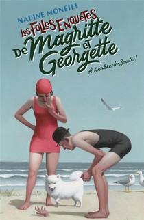 Les Folles Enquetes De Magritte Et Georgette T.2 ; A Knokke-le-zoute !