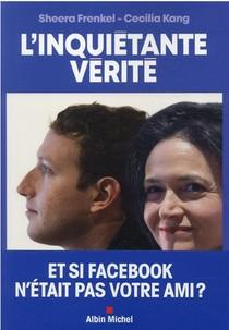 L'inquietante Verite : Et Si Facebook N'etait Pas Votre Ami ?