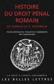 Histoire Du Droit Penal Romain ; De Romulus A Justinien