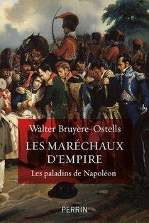 Les Marechaux D'empire ; Les Paladins De Napoleon