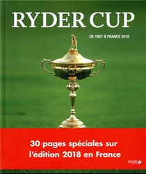 Ryder Cup ; De 1927 A France (edition 2018)