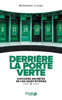 Derriere La Porte Verte ; Histoires Secretes De L'as Saint-etienne ; 2000-2020